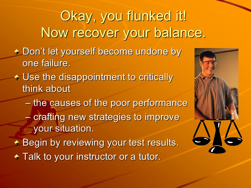 Okay, you flunked it! Now recover your balance.