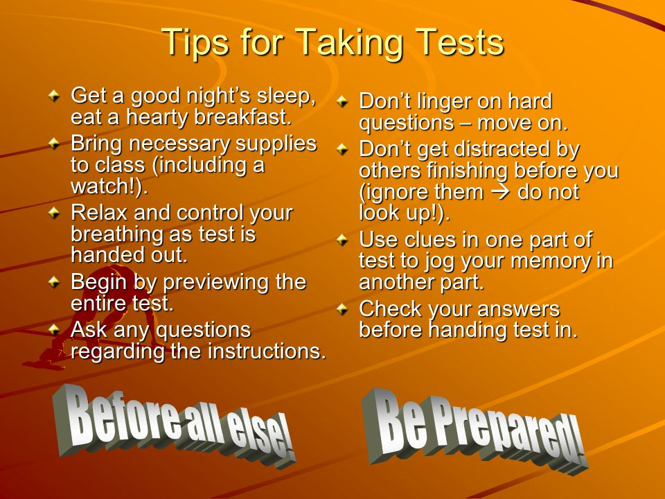 Tips for Taking Tests Before all else! Be Prepared!