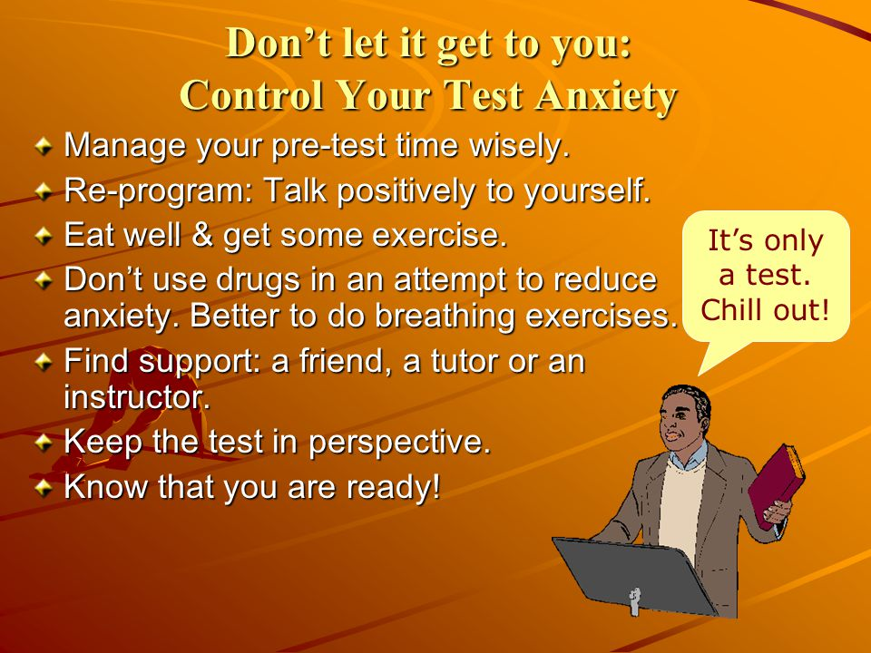 Don't let it get to you: Control Your Test Anxiety