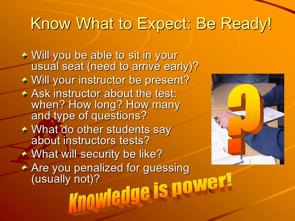 Know What to Expect: Be Ready!