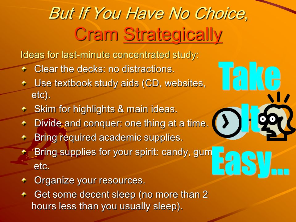 But If You Have No Choice, Cram Strategically