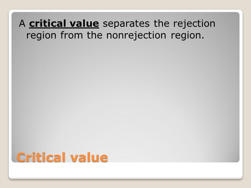 A critical value separates the rejection region from the nonrejection region.