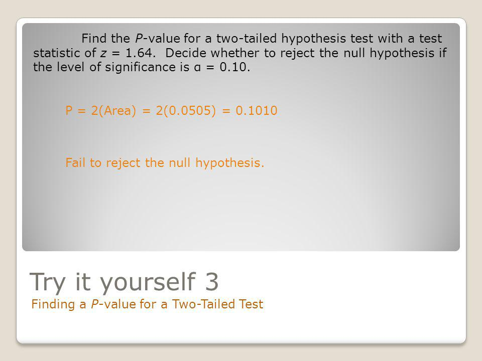 Find the P-value for a two-tailed hypothesis test with a test statistic of z = 1.64. Decide whether to reject the null hypothesis if the level of significance is α = 0.10.