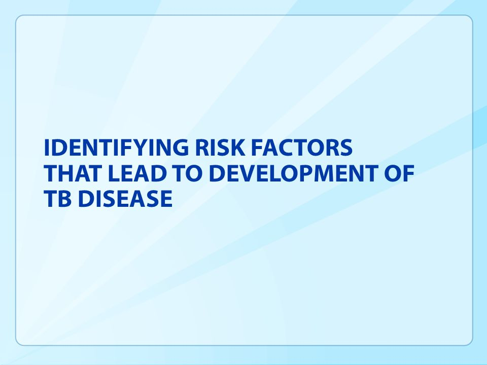 Identifying Risk Factors That Lead to Development of TB Disease