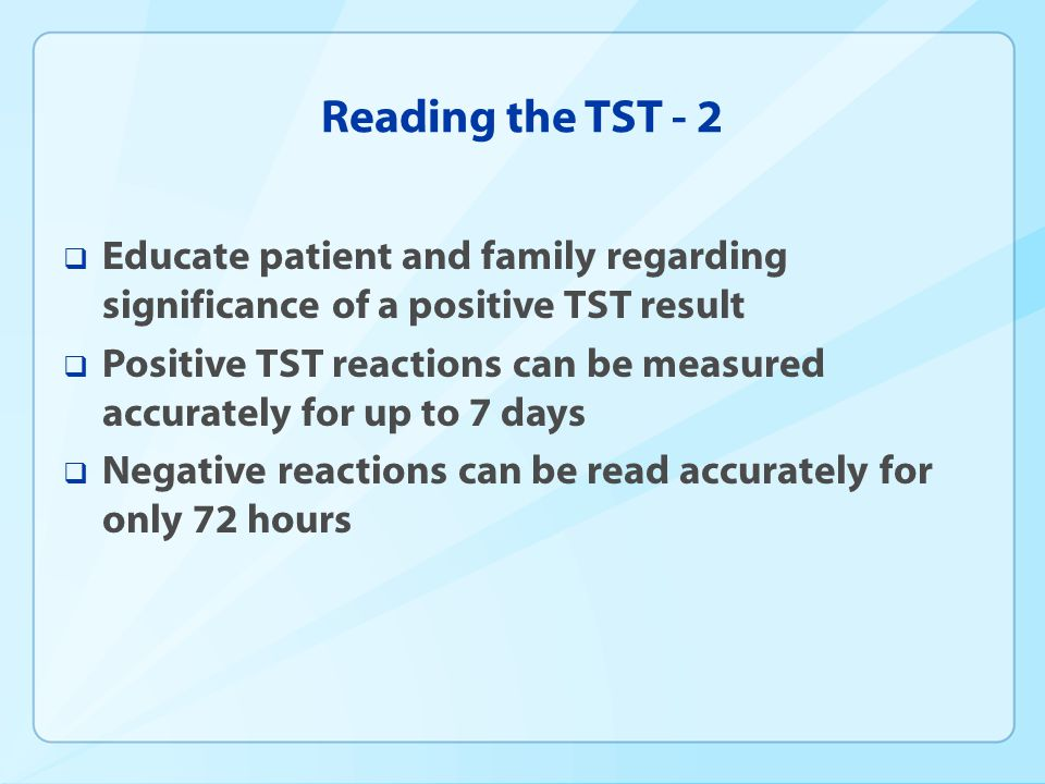 Reading the TST - 2 Educate patient and family regarding significance of a positive TST result.