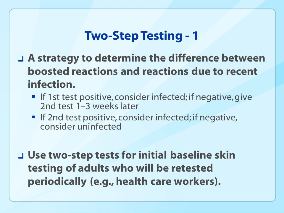 Two-Step Testing - 1 A strategy to determine the difference between boosted reactions and reactions due to recent infection.