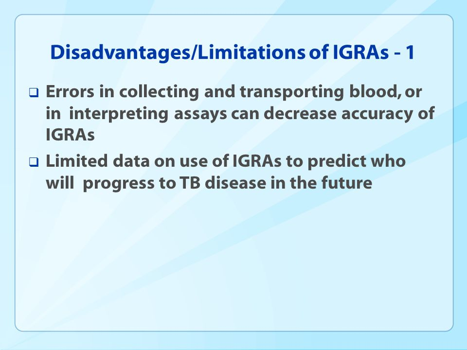 Disadvantages/Limitations of IGRAs - 1