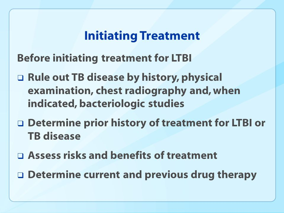 Initiating Treatment Before initiating treatment for LTBI