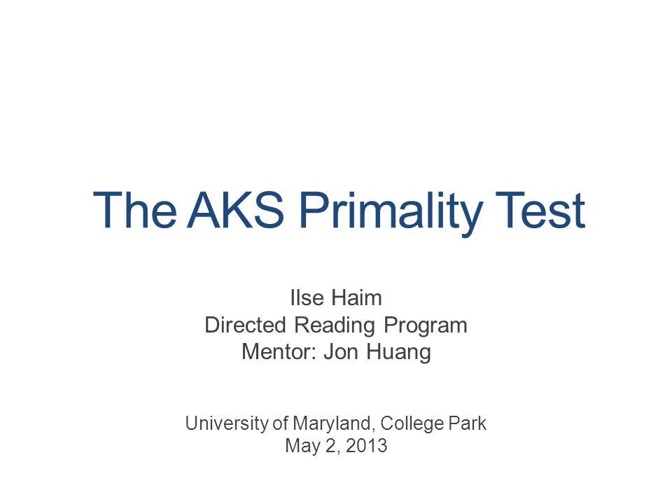 The AKS Primality Test Ilse Haim Directed Reading Program