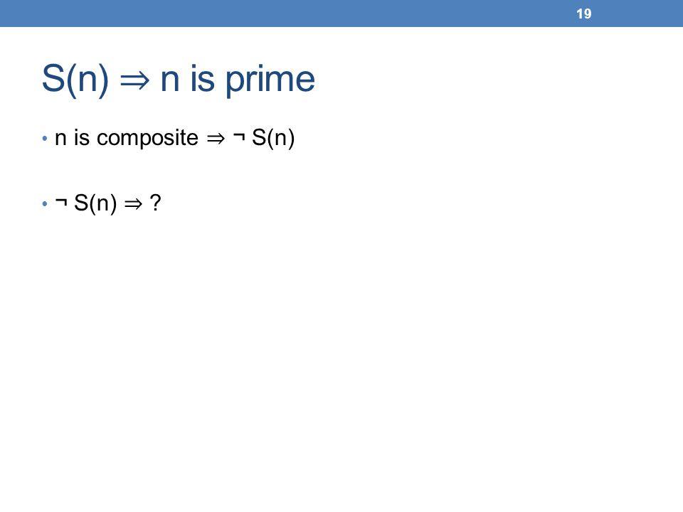 S(n) ⇒ n is prime n is composite ⇒ ¬ S(n) ¬ S(n) ⇒