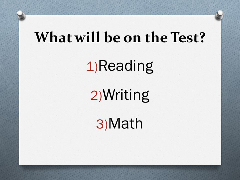 Reading Writing Math What will be on the Test