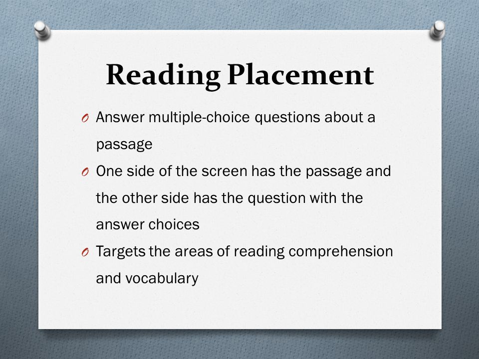 Reading Placement Answer multiple-choice questions about a passage