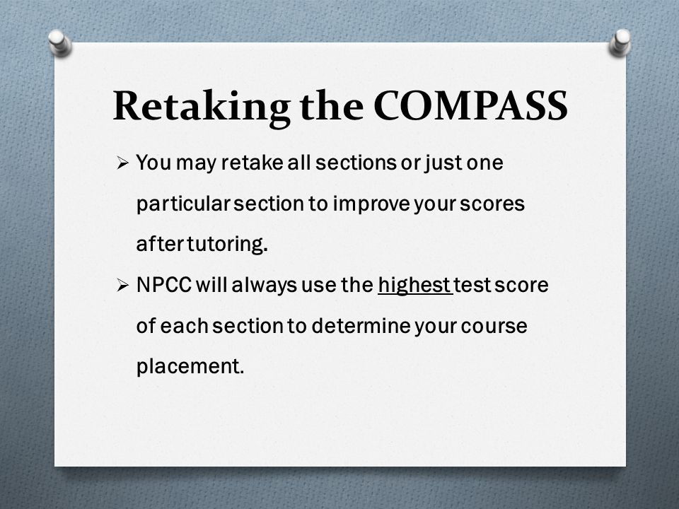 Retaking the COMPASS You may retake all sections or just one particular section to improve your scores after tutoring.