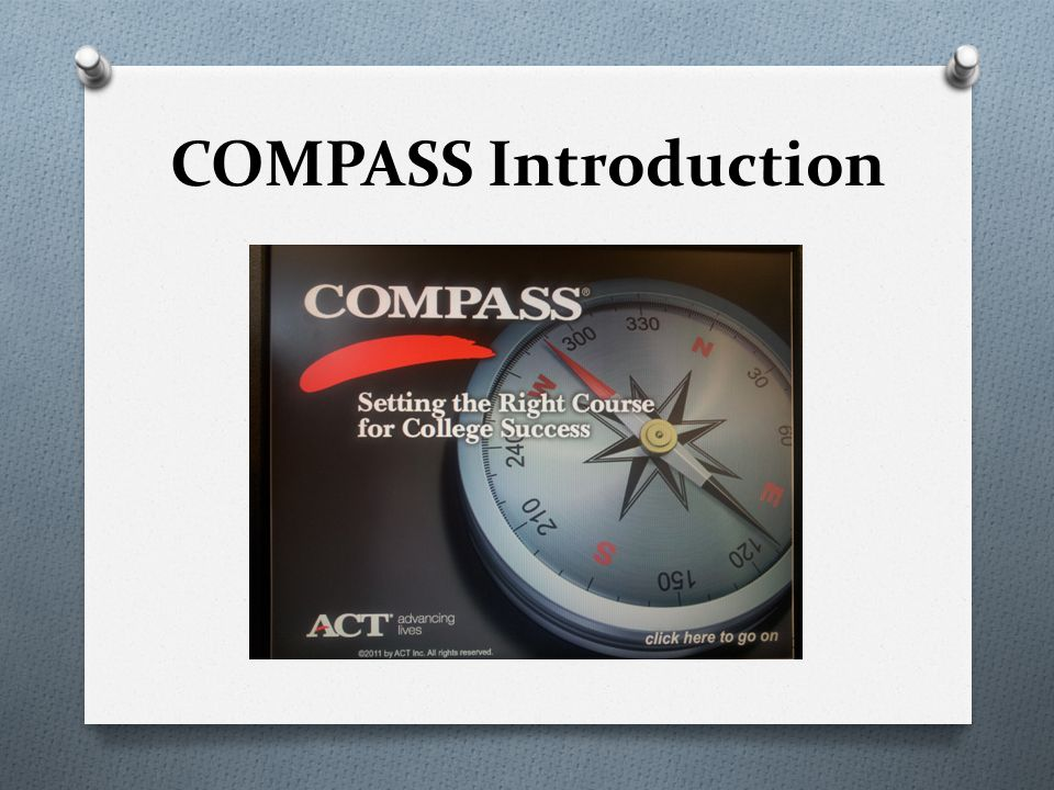 COMPASS Introduction Al the lower right corner of the opening screen, you see the words click here to go on .