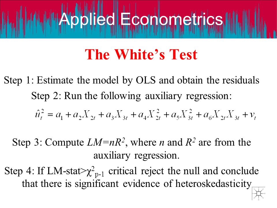 The White's Test Step 1: Estimate the model by OLS and obtain the residuals. Step 2: Run the following auxiliary regression: