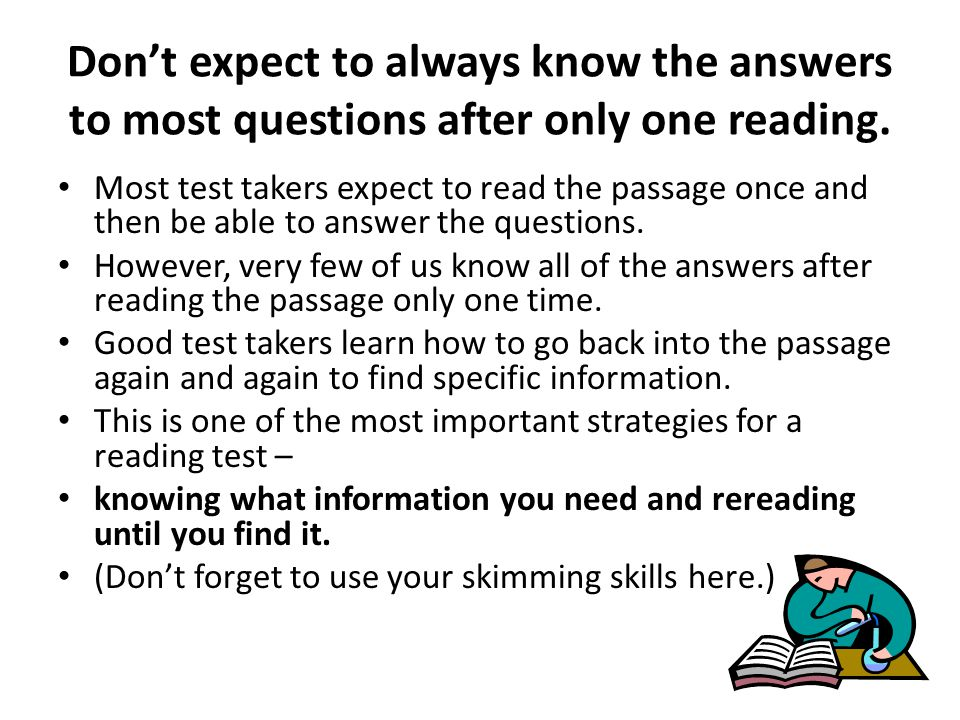 Don't expect to always know the answers to most questions after only one reading.