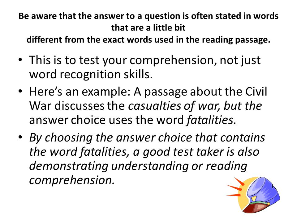 This is to test your comprehension, not just word recognition skills.