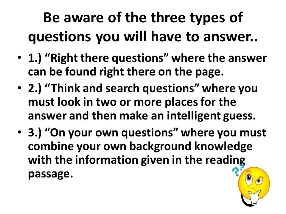 Be aware of the three types of questions you will have to answer..