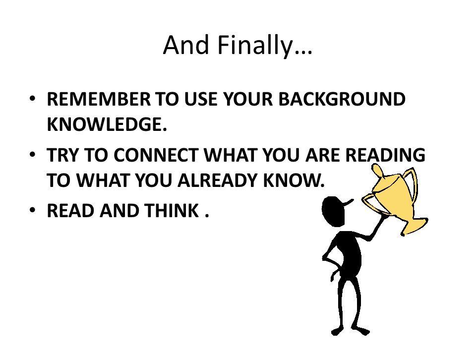 And Finally… REMEMBER TO USE YOUR BACKGROUND KNOWLEDGE.