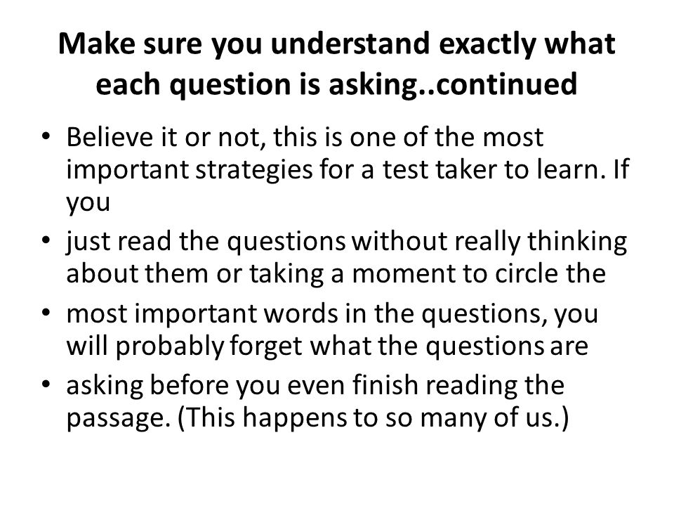 Make sure you understand exactly what each question is asking