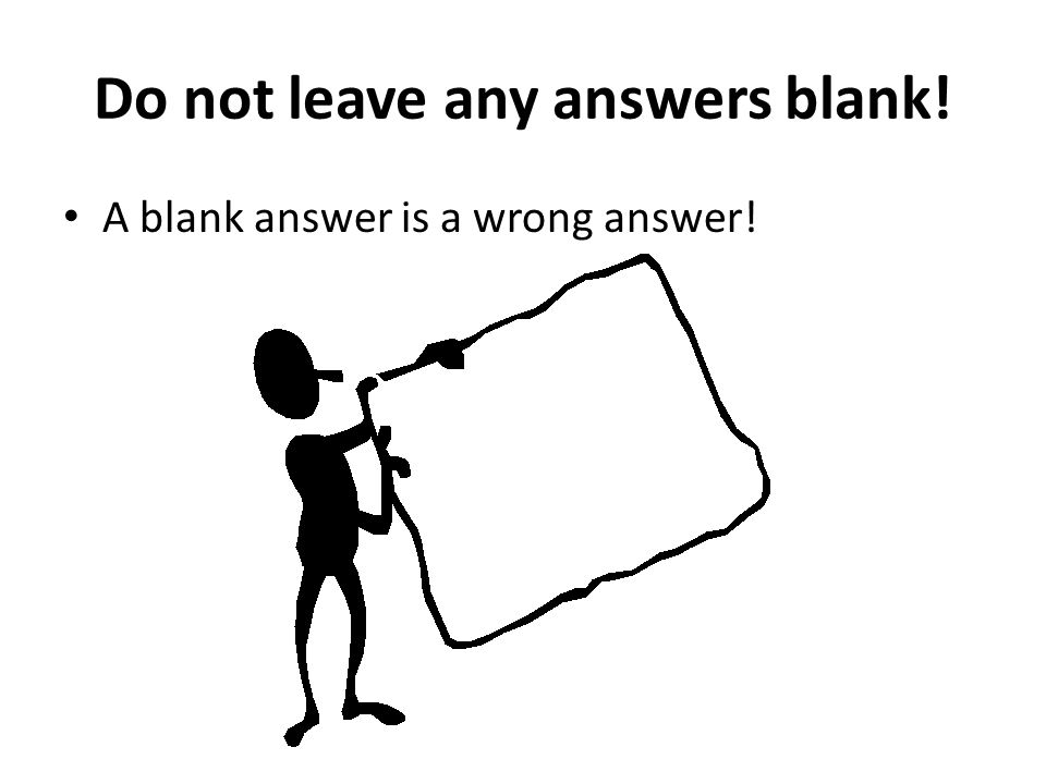 Do not leave any answers blank!