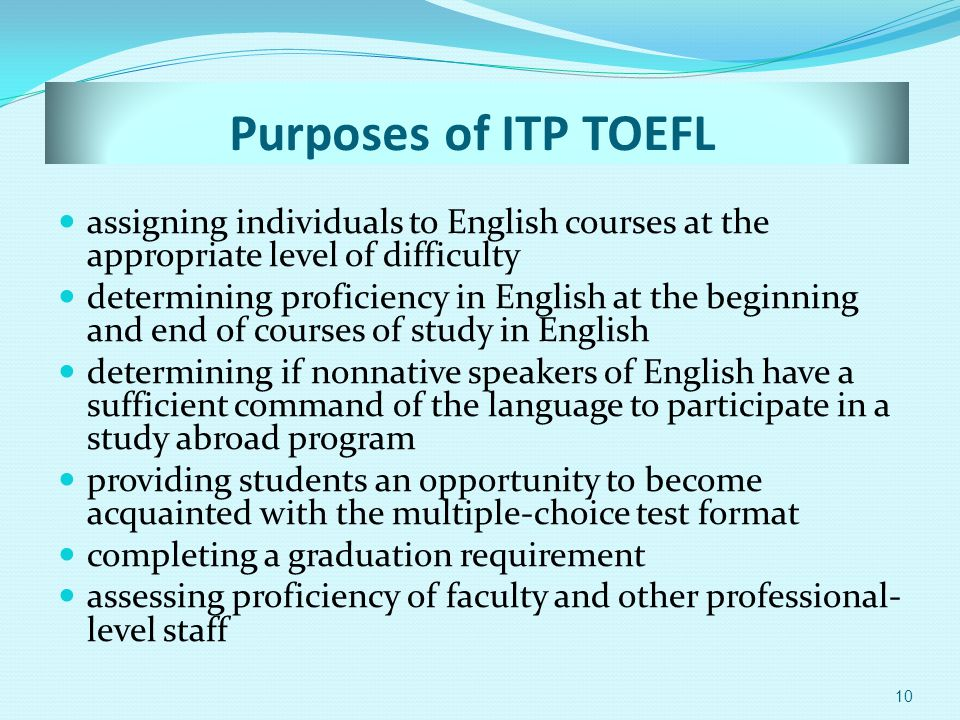 Purposes of ITP TOEFL assigning individuals to English courses at the appropriate level of difficulty.