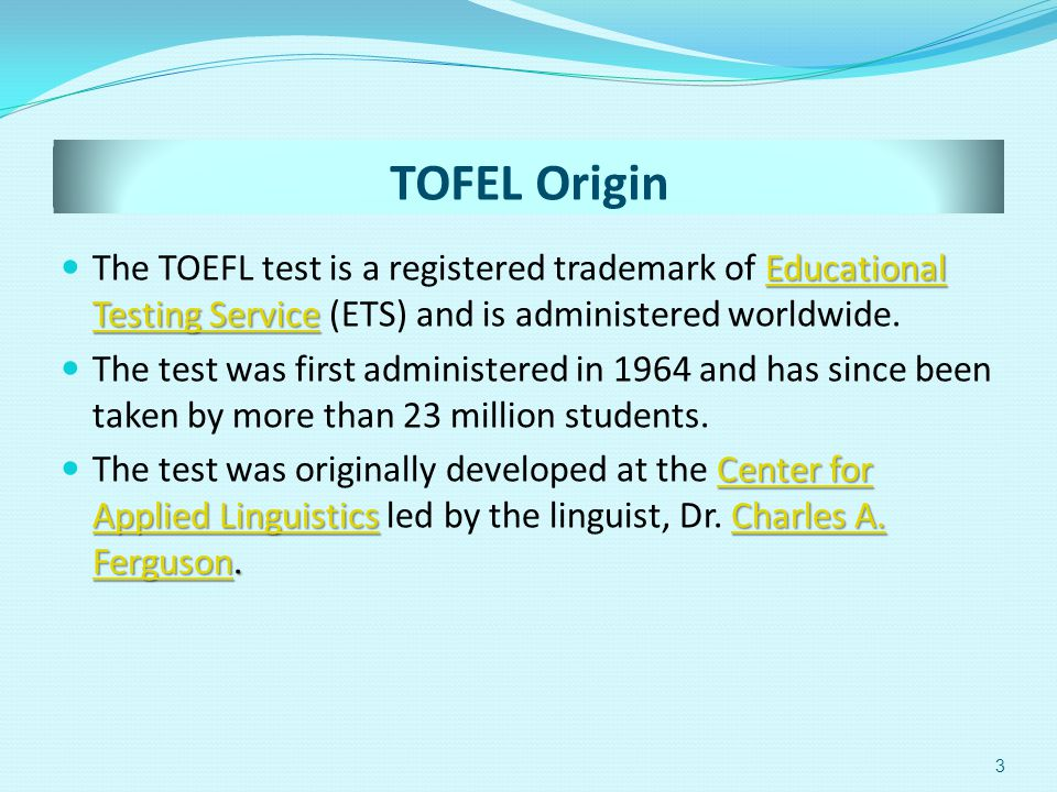 TOFEL Origin The TOEFL test is a registered trademark of Educational Testing Service (ETS) and is administered worldwide.