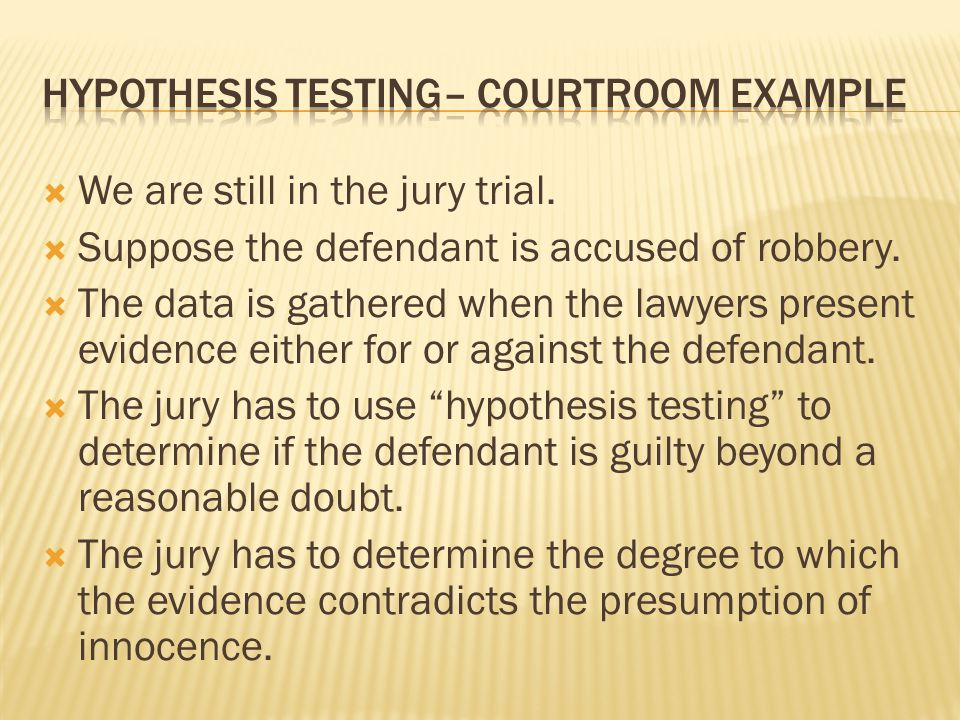 Hypothesis testing– courtroom example