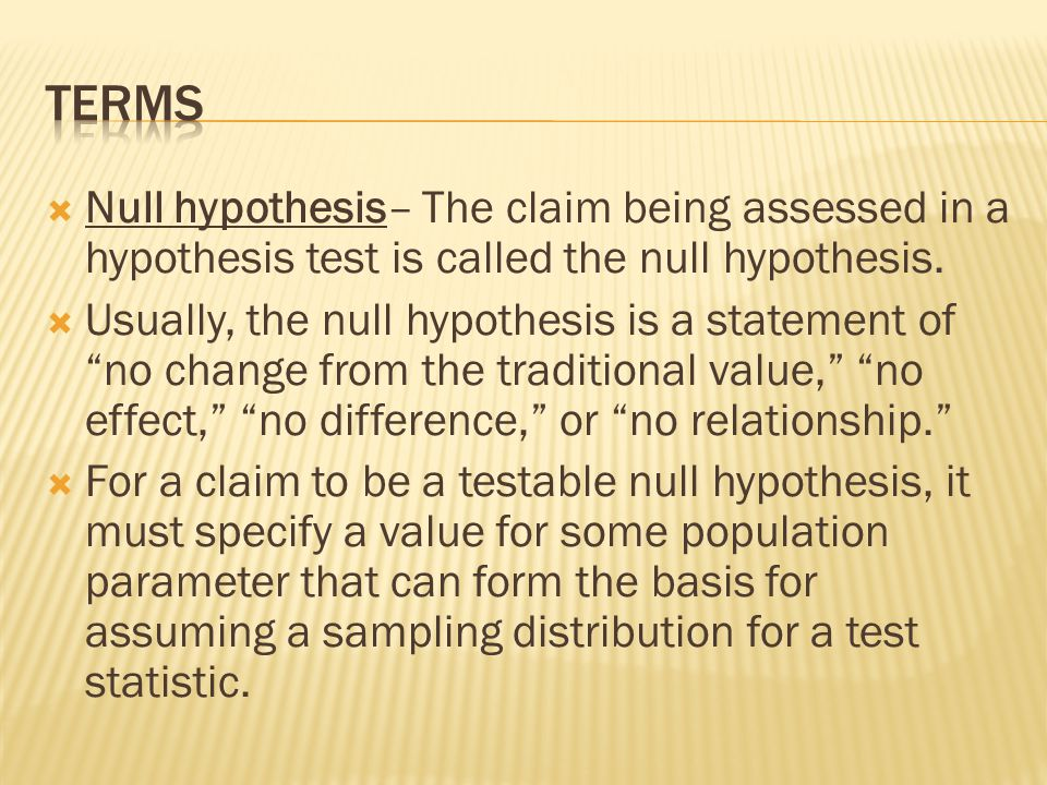 Terms Null hypothesis– The claim being assessed in a hypothesis test is called the null hypothesis.