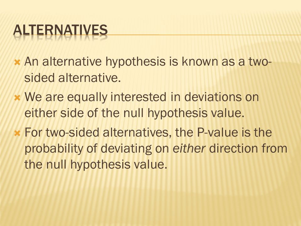 Alternatives An alternative hypothesis is known as a two-sided alternative.