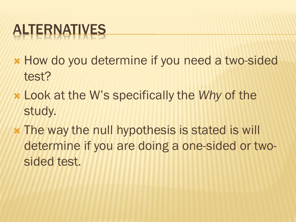 Alternatives How do you determine if you need a two-sided test