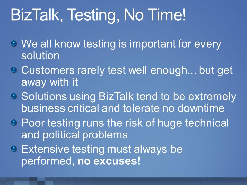 BizTalk, Testing, No Time!
