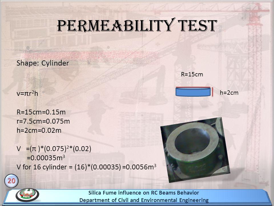 Permeability test Shape: Cylinder v=πr2h R=15cm=0.15m r=7.5cm=0.075m