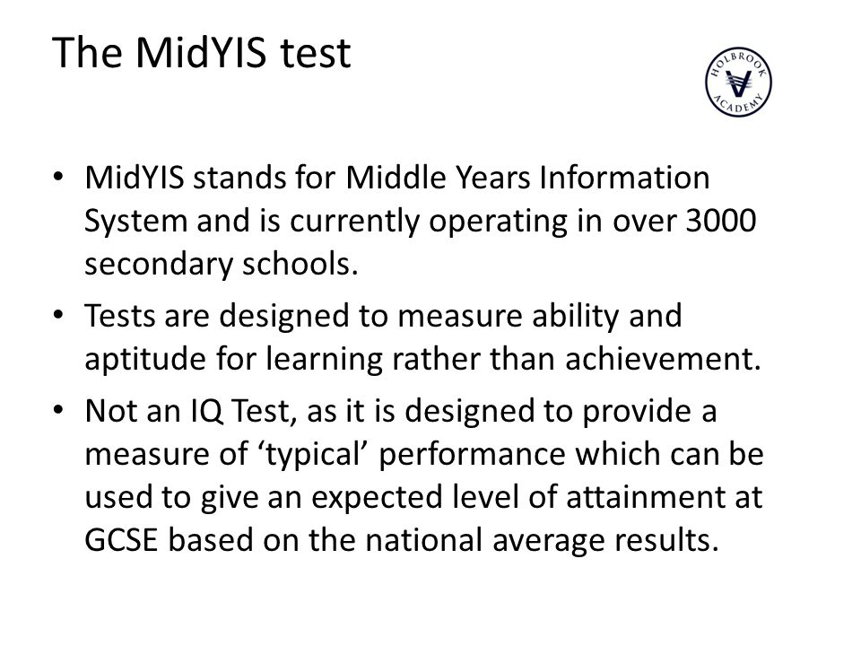 The MidYIS test MidYIS stands for Middle Years Information System and is currently operating in over 3000 secondary schools.