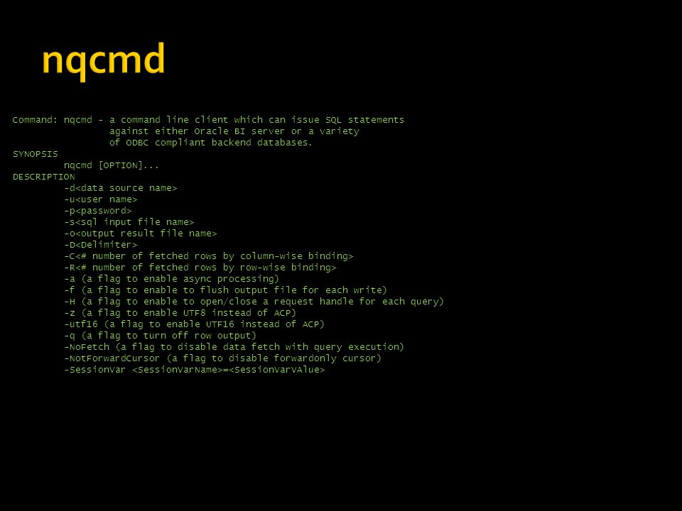 nqcmd nqcmd is part of the OBIEE installation on both unix and windows