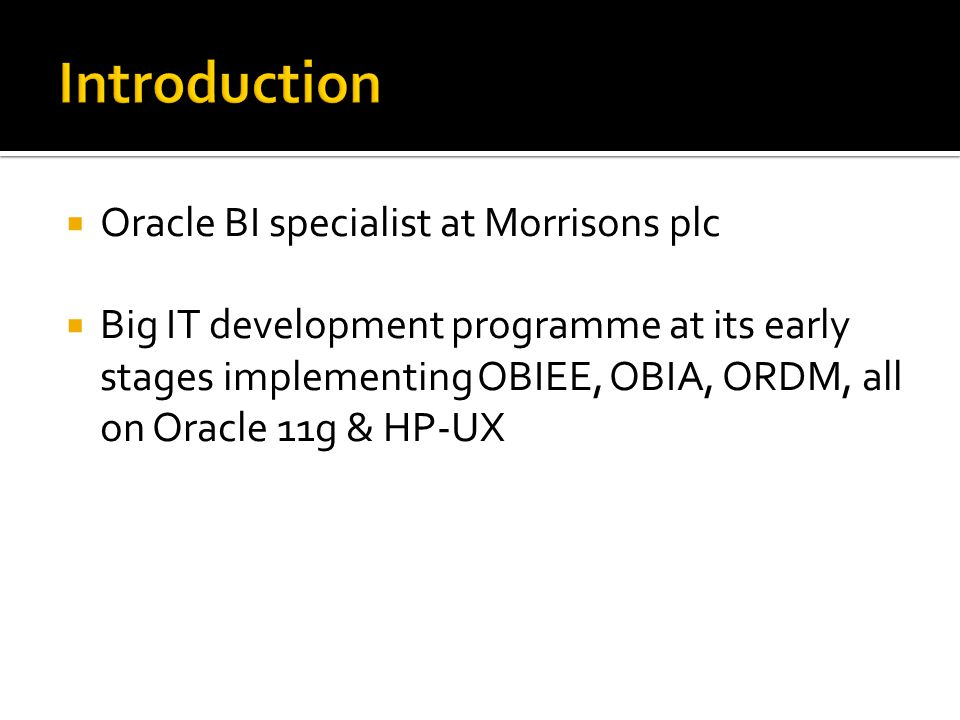 Introduction Oracle BI specialist at Morrisons plc