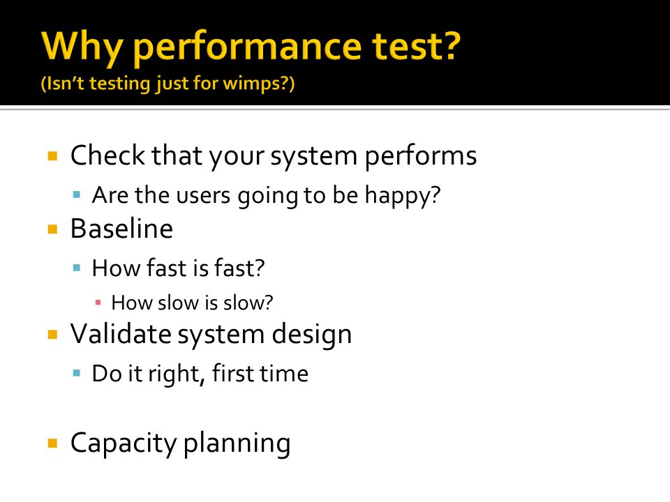 Why performance test (Isn't testing just for wimps )