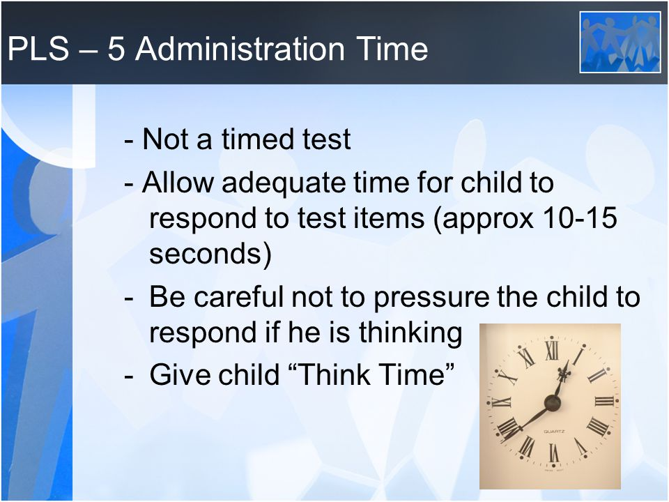 PLS – 5 Administration Time