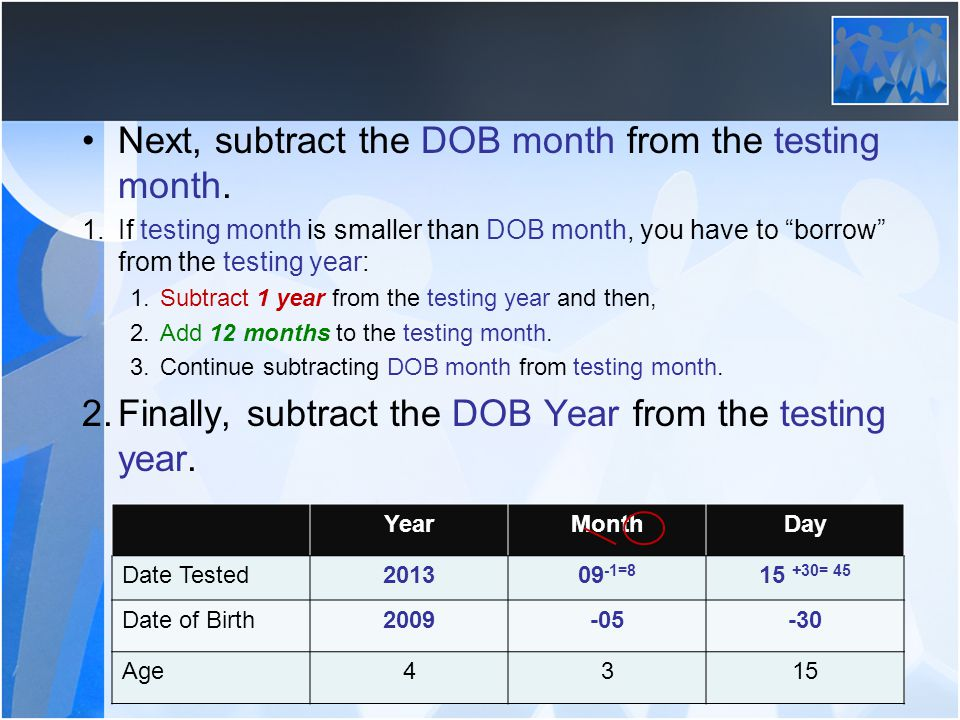 Next, subtract the DOB month from the testing month.