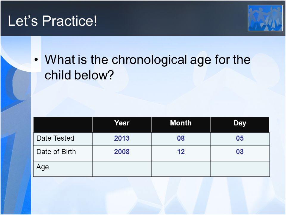 Let's Practice! What is the chronological age for the child below