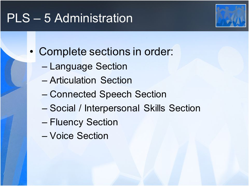 PLS – 5 Administration Complete sections in order: Language Section