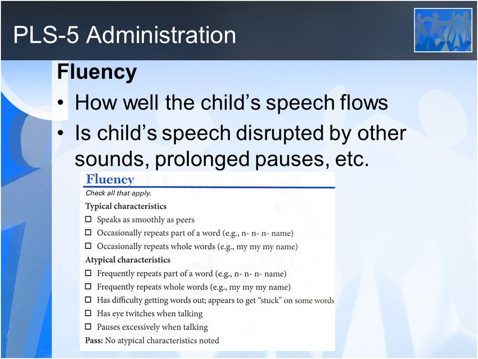 PLS-5 Administration Fluency How well the child's speech flows