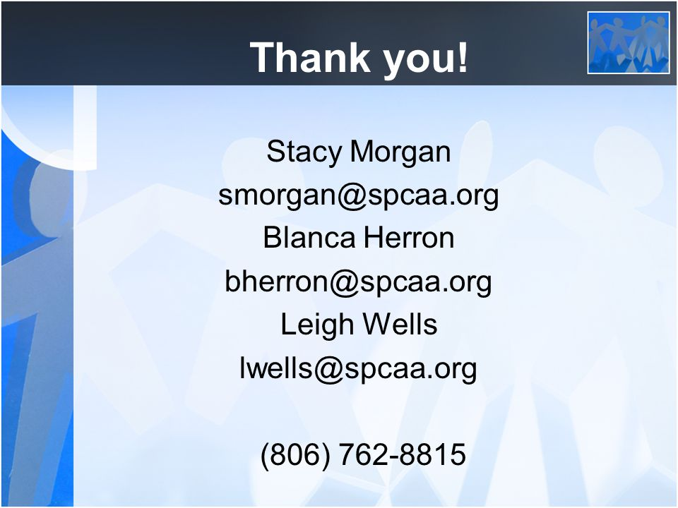 Thank you! Stacy Morgan smorgan@spcaa.org Blanca Herron