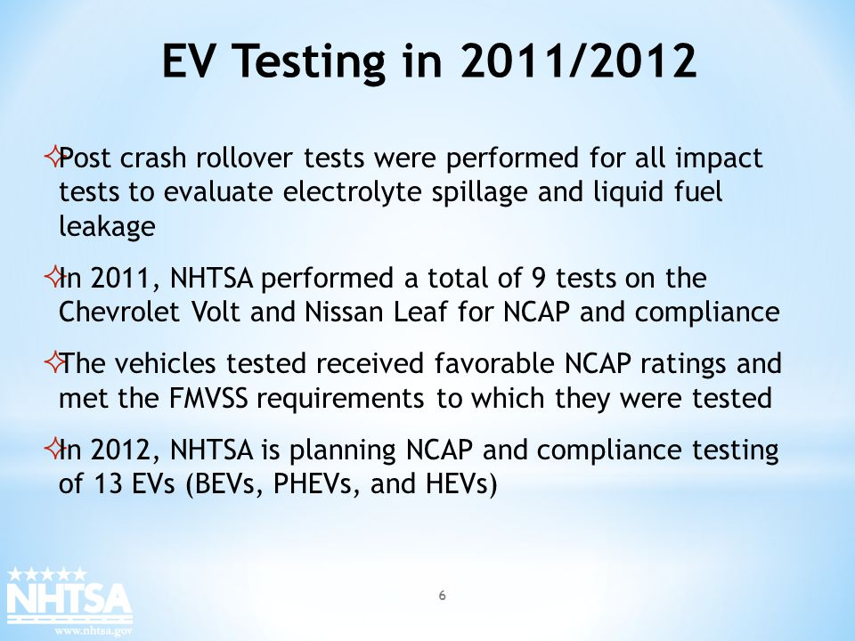 EV Testing in 2011/2012 Post crash rollover tests were performed for all impact tests to evaluate electrolyte spillage and liquid fuel leakage.