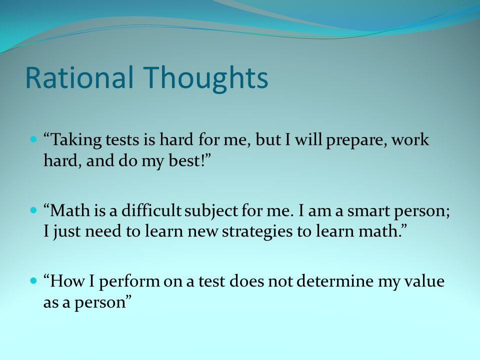 Rational Thoughts Taking tests is hard for me, but I will prepare, work hard, and do my best!