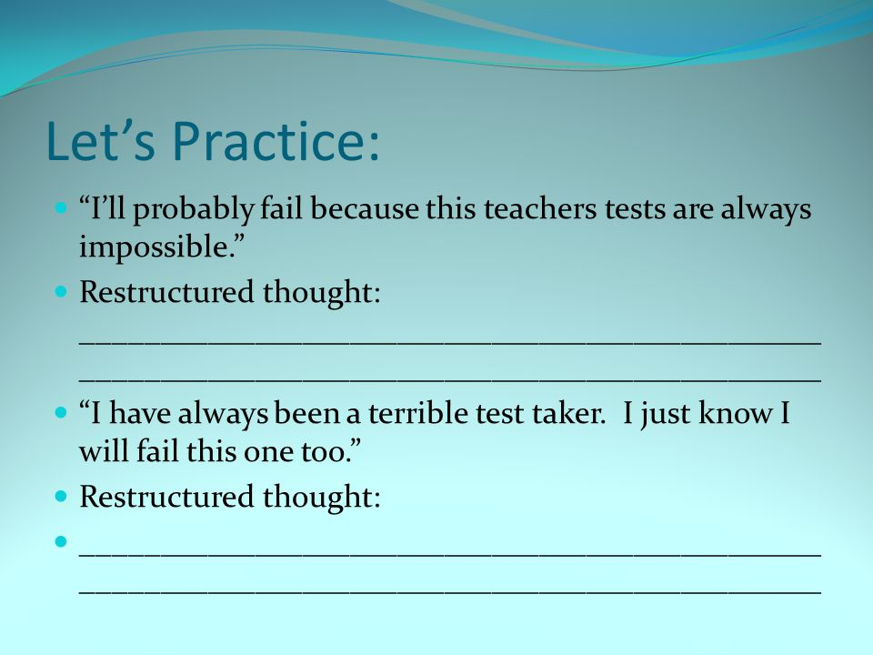 Let's Practice: I'll probably fail because this teachers tests are always impossible.