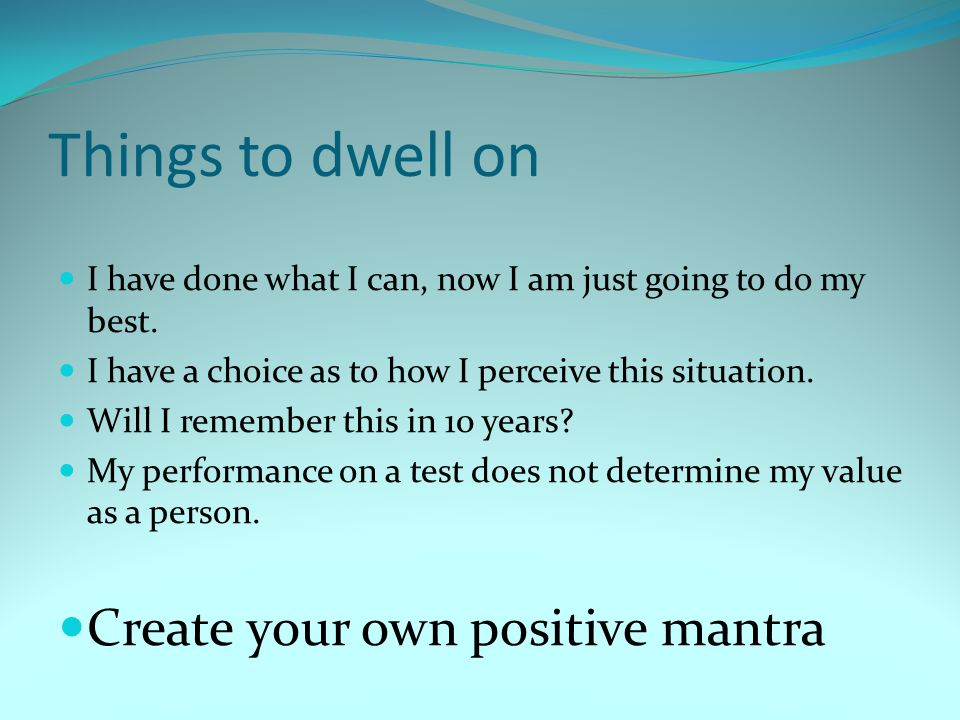 Things to dwell on Create your own positive mantra