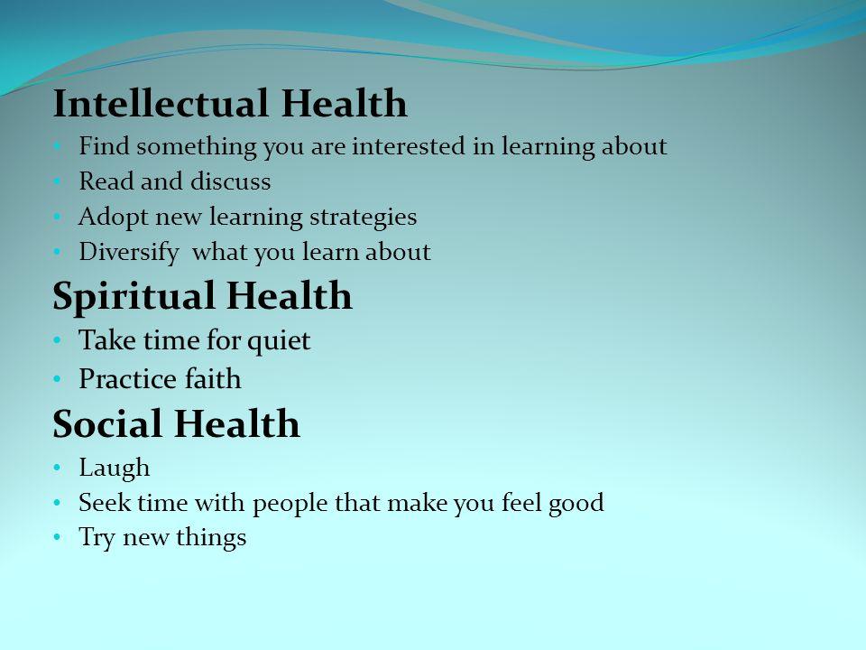 Intellectual Health Spiritual Health Social Health Take time for quiet