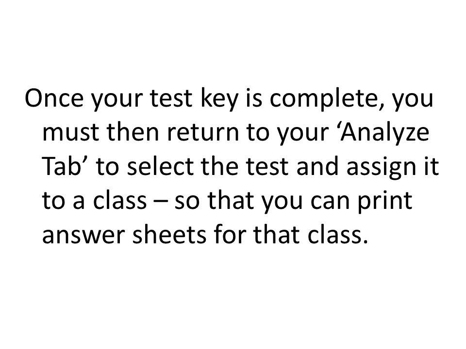 Once your test key is complete, you must then return to your 'Analyze Tab' to select the test and assign it to a class – so that you can print answer sheets for that class.