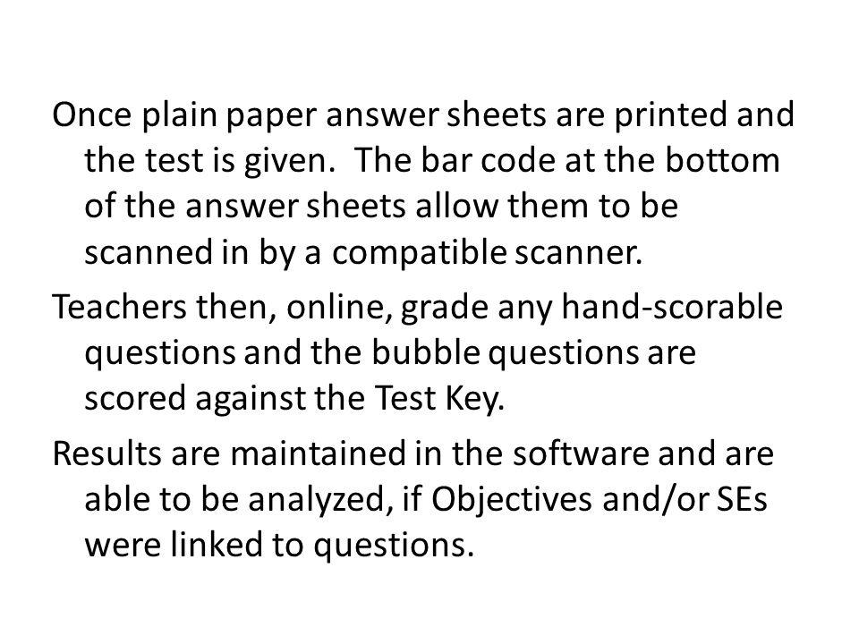 Once plain paper answer sheets are printed and the test is given